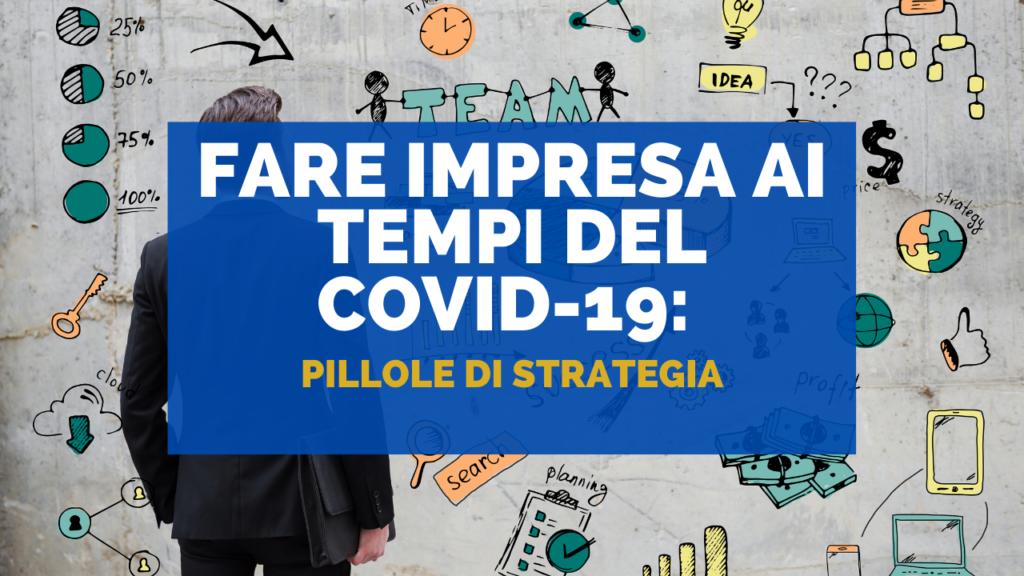 Fare impresa ai tempi del Covid-19: Pillole di strategia
