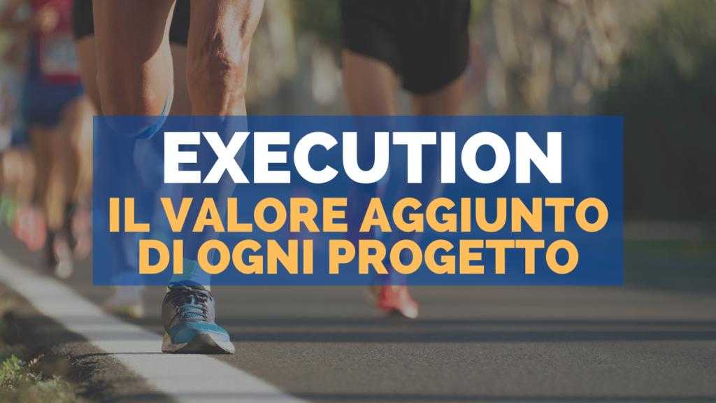 Execution: il valore aggiunto di ogni progetto