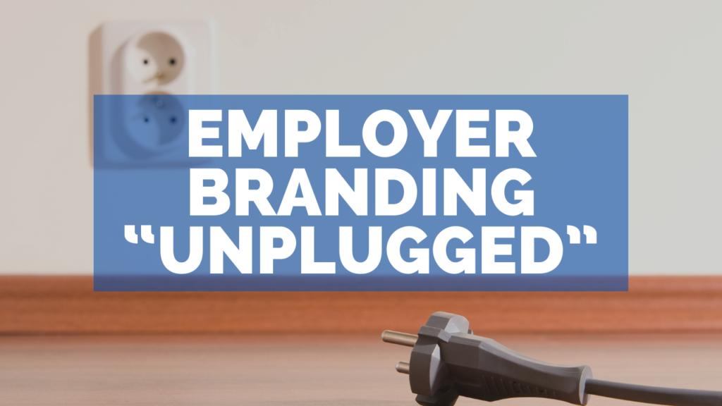 "Employer Branding ""Unplugged"""