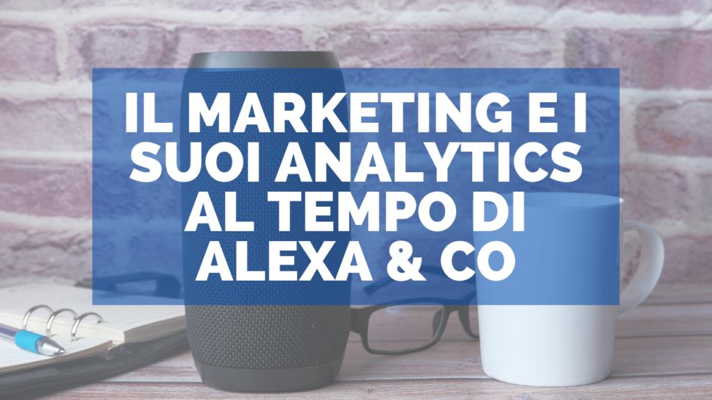 Il marketing e i suoi analytics al tempo di Alexa & co