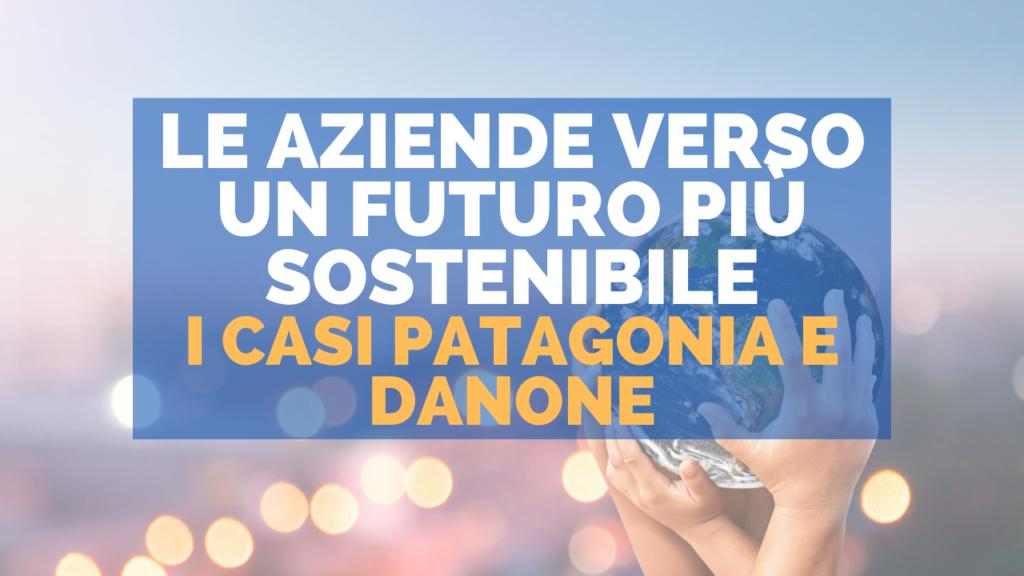 Le aziende verso un futuro più sostenibile: i casi Patagonia e Danone