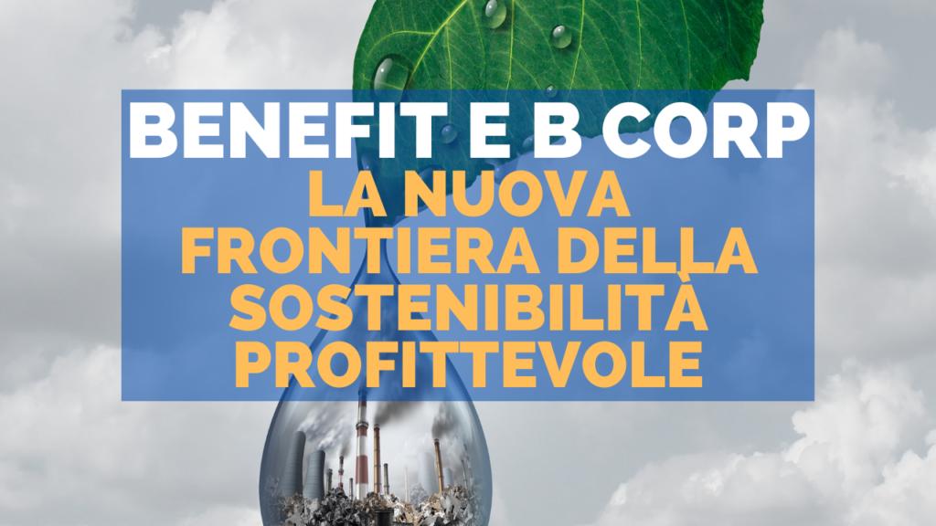 Benefit e B Corp: la nuova frontiera della sostenibilità profittevole