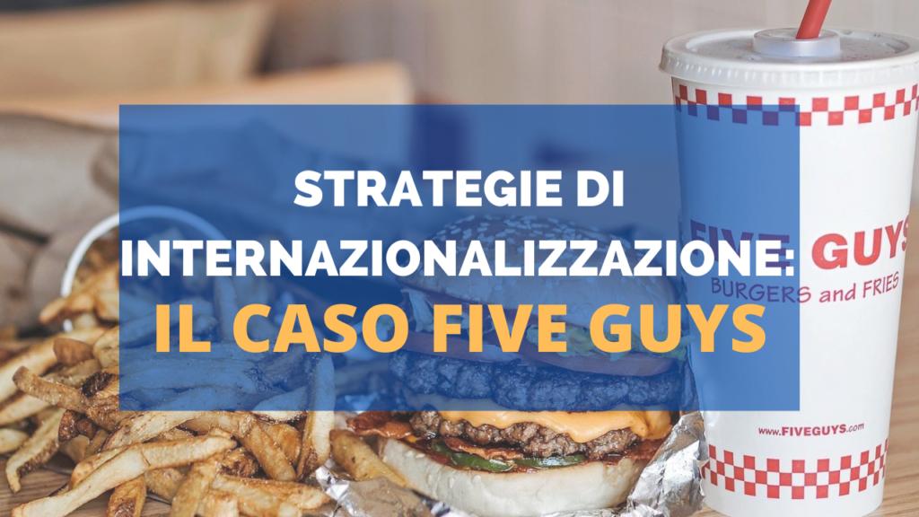 Strategie di internazionalizzazione: il caso Five Guys