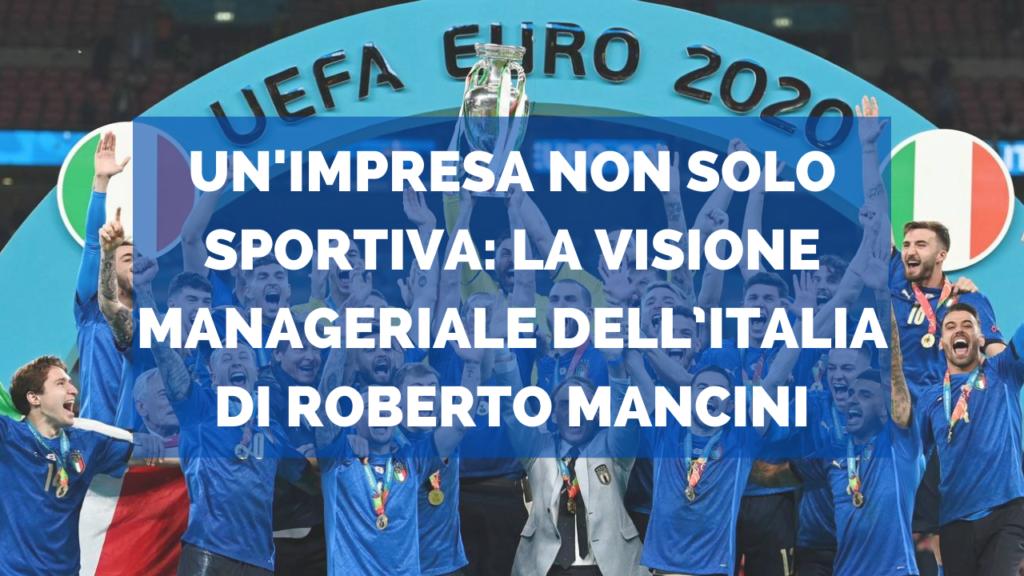 Un'impresa non solo sportiva: la visione manageriale dell'Italia di Roberto Mancini