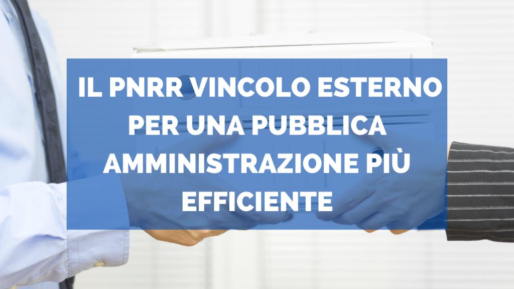 Il pnrr vincolo esterno per una pubblica amministrazione più efficiente