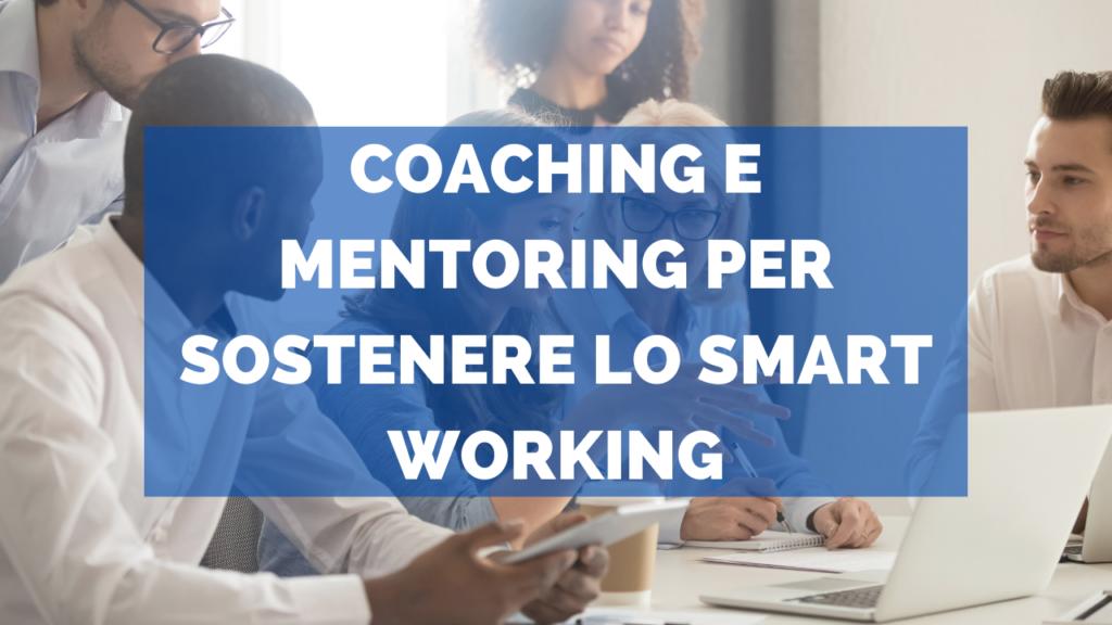 Coaching e Mentoring per sostenere lo Smart working