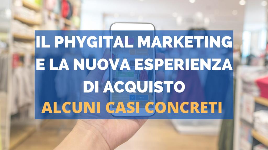 Il phygital marketing e la nuova esperienza di acquisto: alcuni casi concreti