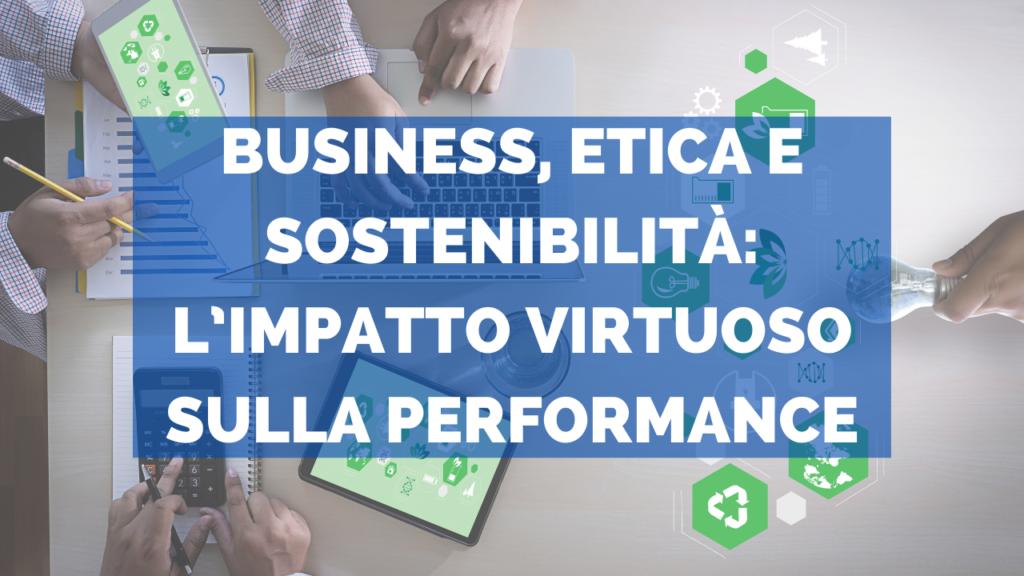 Business, etica e sostenibilità: l'impatto virtuoso sulla performance